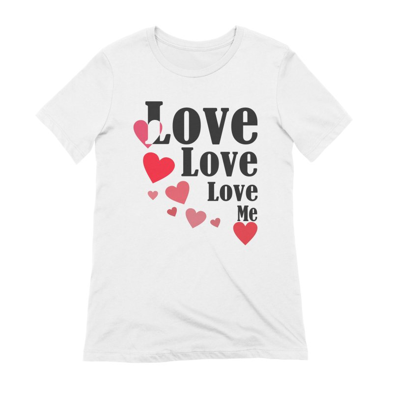 Love... me Women's Extra Soft T-Shirt by TerrificPain's Artist Shop by SaulTP