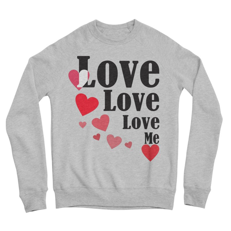 Love... me Women's Sponge Fleece Sweatshirt by TerrificPain's Artist Shop by SaulTP