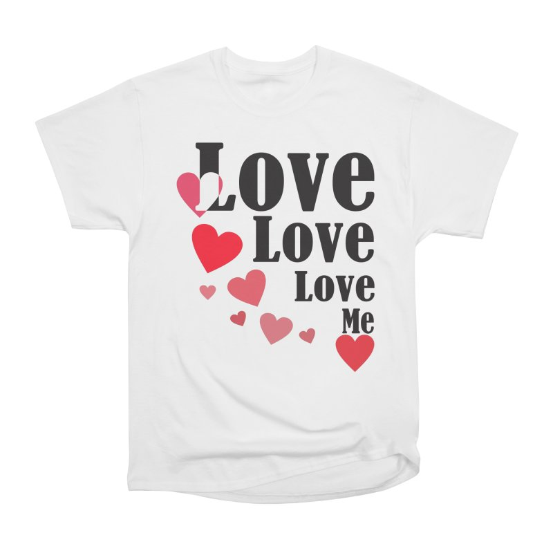Love... me Women's Heavyweight Unisex T-Shirt by TerrificPain's Artist Shop by SaulTP