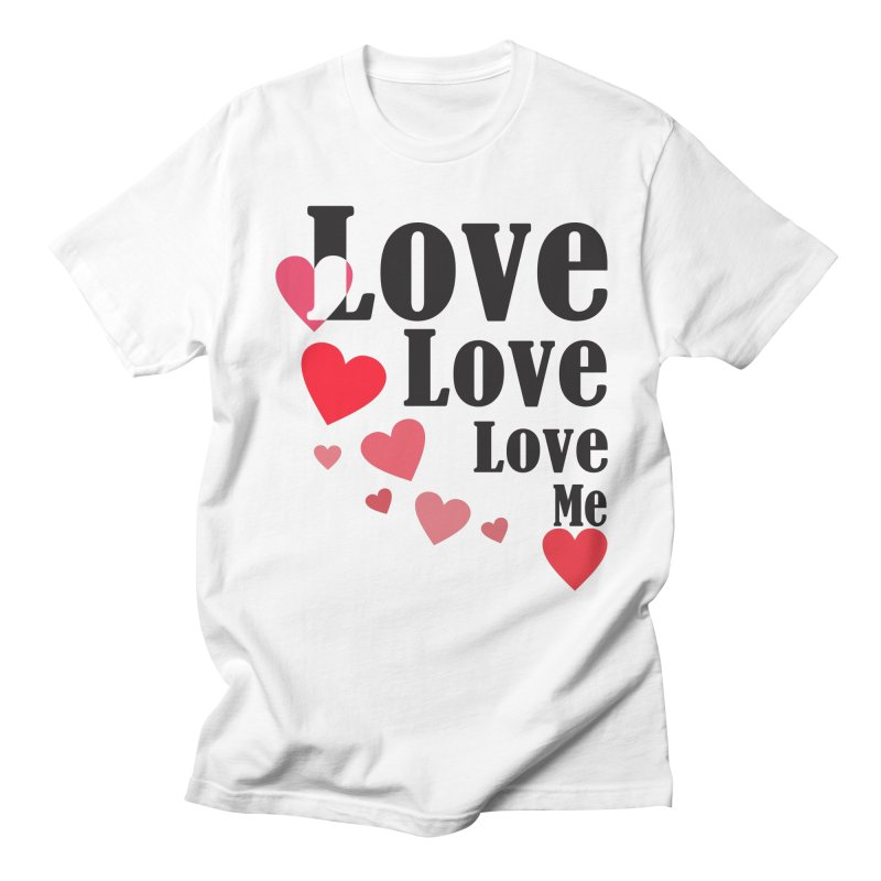 Love... me Women's Regular Unisex T-Shirt by TerrificPain's Artist Shop by SaulTP