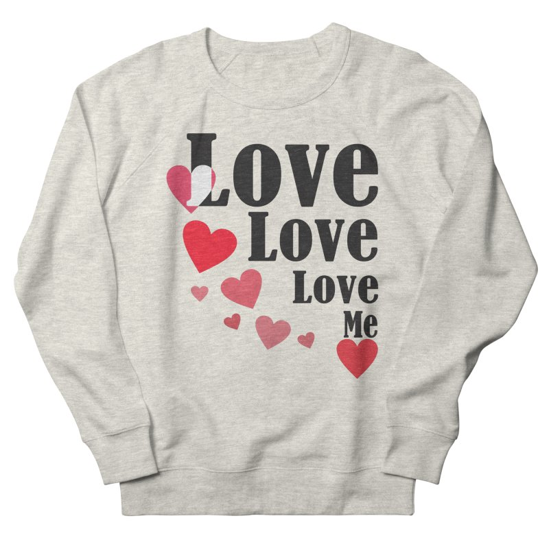 Love... me Women's French Terry Sweatshirt by TerrificPain's Artist Shop by SaulTP