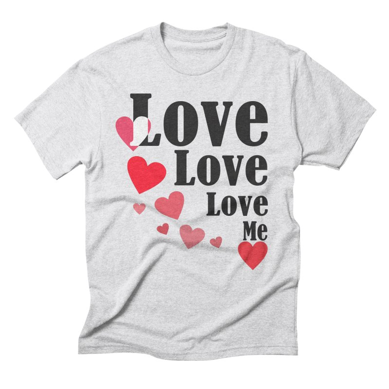 Love... me Men's Triblend T-Shirt by TerrificPain's Artist Shop by SaulTP
