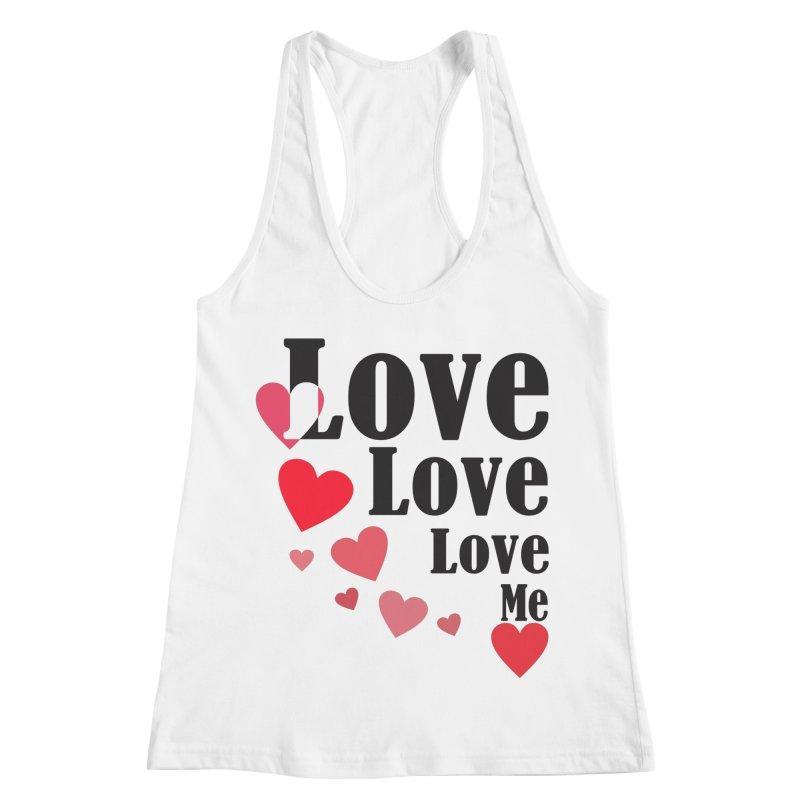 Love... me Women's Racerback Tank by TerrificPain's Artist Shop by SaulTP
