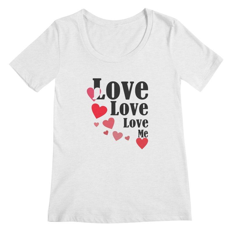 Love... me Women's Regular Scoop Neck by TerrificPain's Artist Shop by SaulTP