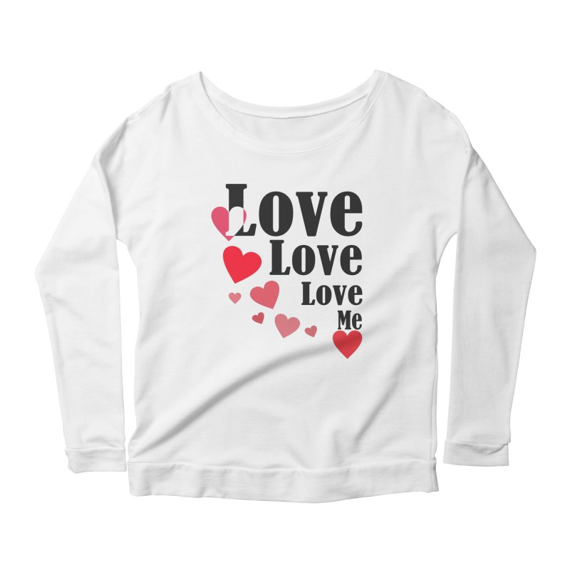 Love... me Women's Scoop Neck Longsleeve T-Shirt by TerrificPain's Artist Shop by SaulTP