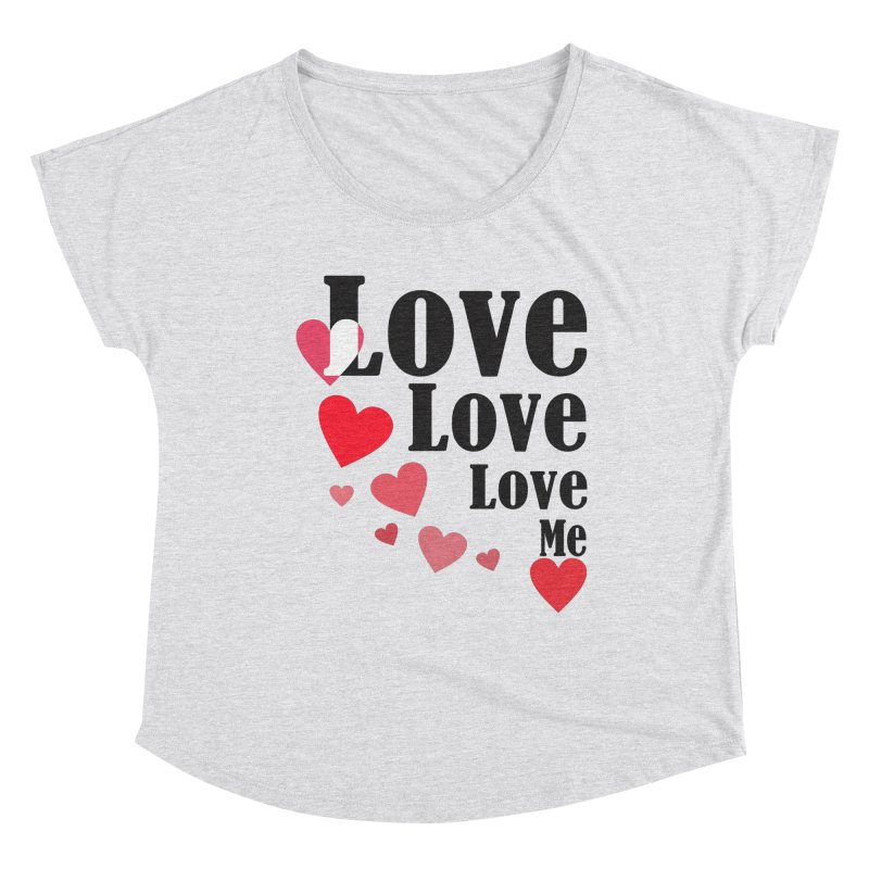 Love... me Women's Dolman Scoop Neck by TerrificPain's Artist Shop by SaulTP