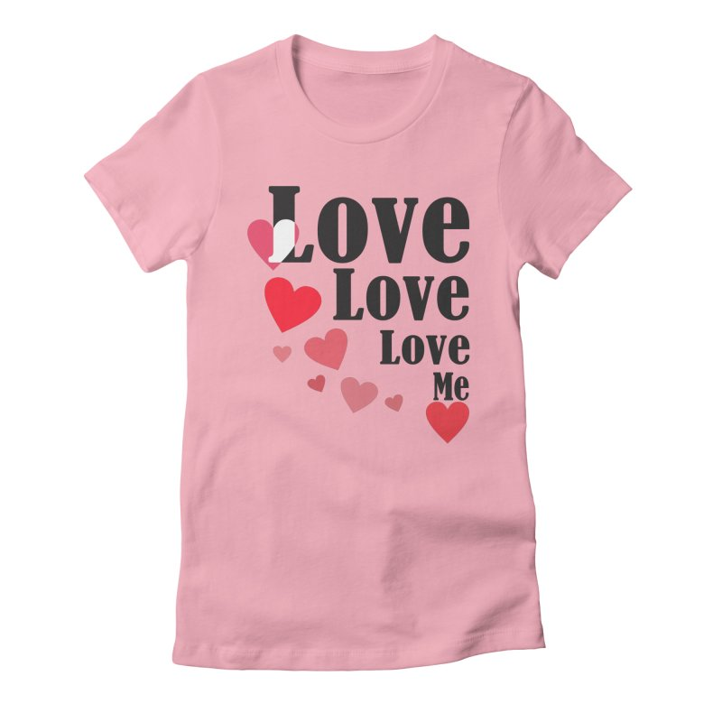 Love... me Women's Fitted T-Shirt by TerrificPain's Artist Shop