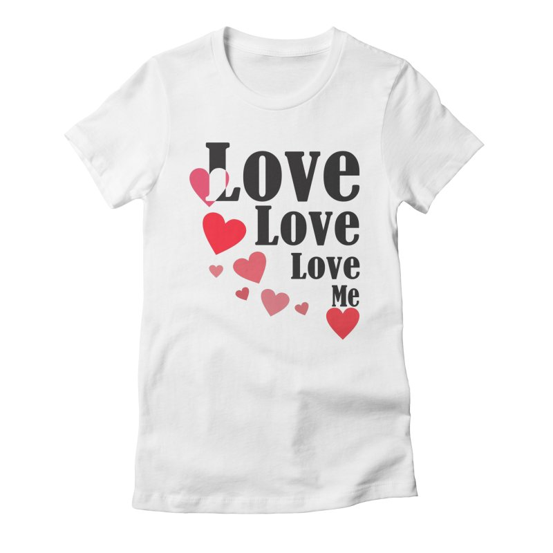 Love... me Women's Fitted T-Shirt by TerrificPain's Artist Shop by SaulTP
