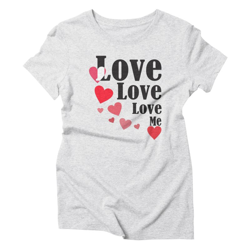 Love... me Women's Triblend T-Shirt by TerrificPain's Artist Shop by SaulTP
