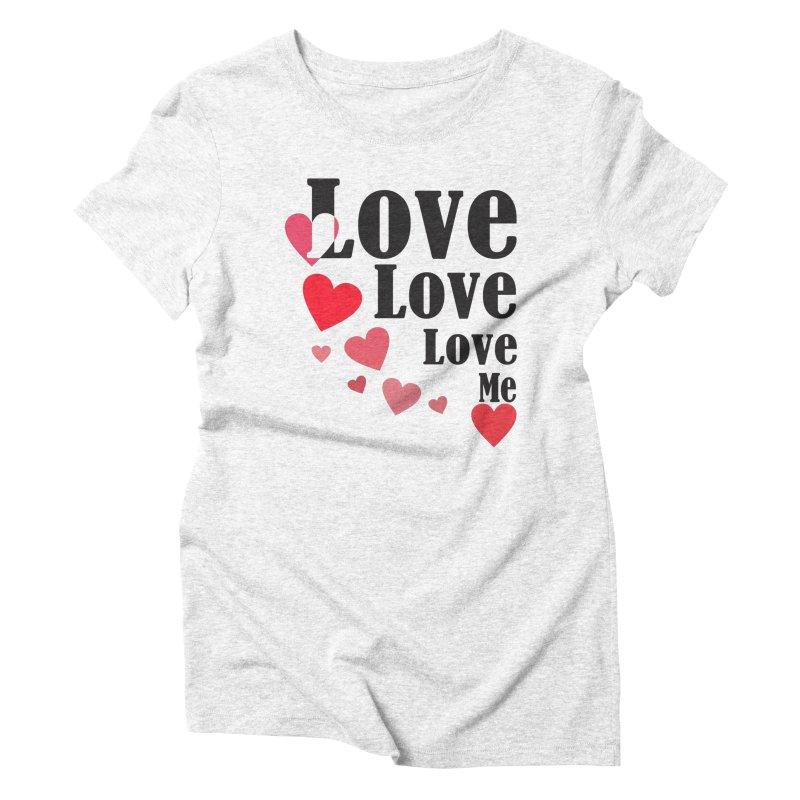 Love... me Women's Triblend T-shirt by TerrificPain's Artist Shop