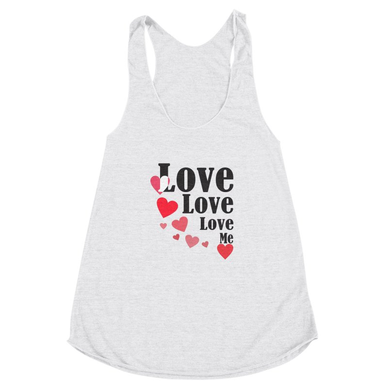 Love... me Women's Racerback Triblend Tank by TerrificPain's Artist Shop by SaulTP