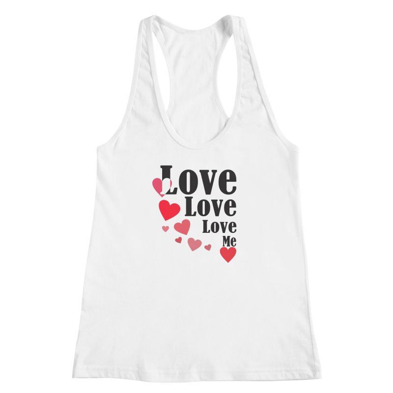 Love... me Women's Racerback Tank by TerrificPain's Artist Shop
