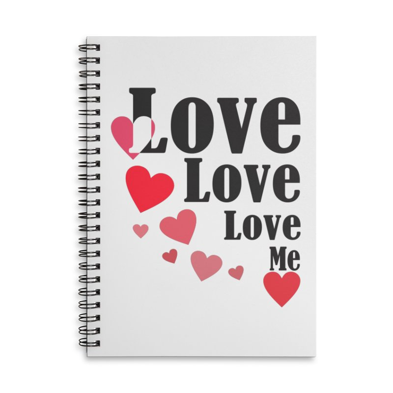 Love... me Accessories Lined Spiral Notebook by TerrificPain's Artist Shop by SaulTP
