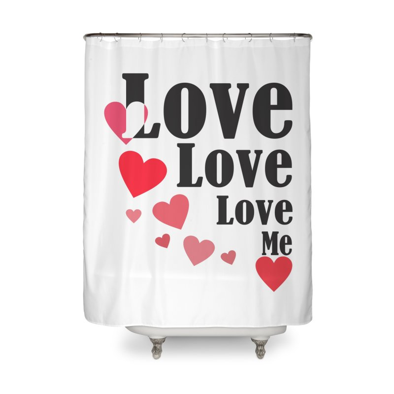 Love... me Home Shower Curtain by TerrificPain's Artist Shop by SaulTP