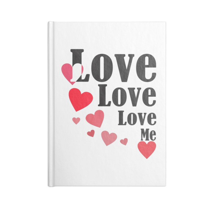 Love... me Accessories Lined Journal Notebook by TerrificPain's Artist Shop by SaulTP