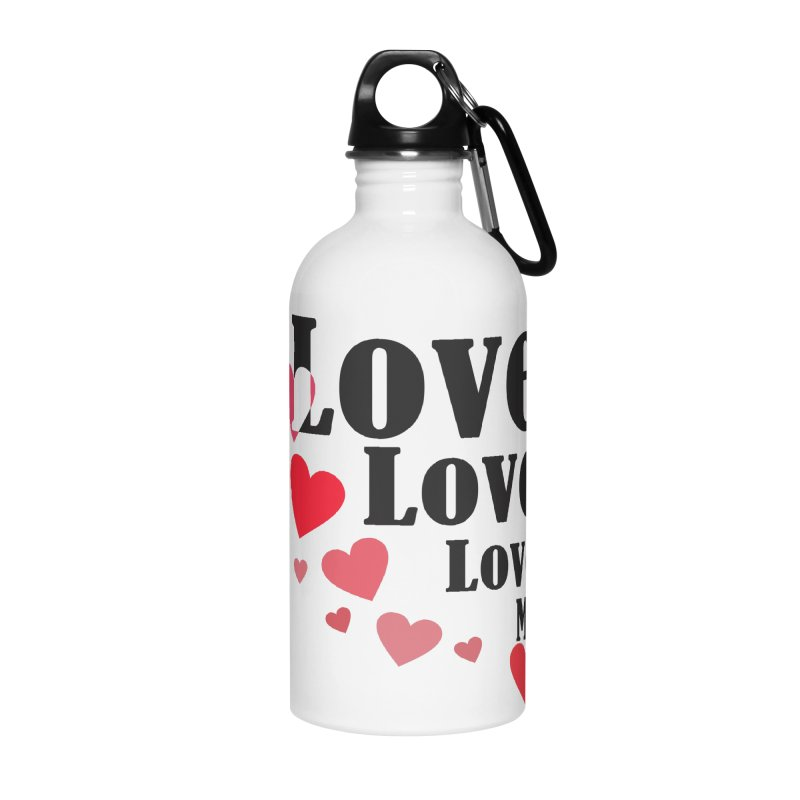 Love... me Accessories Water Bottle by TerrificPain's Artist Shop by SaulTP