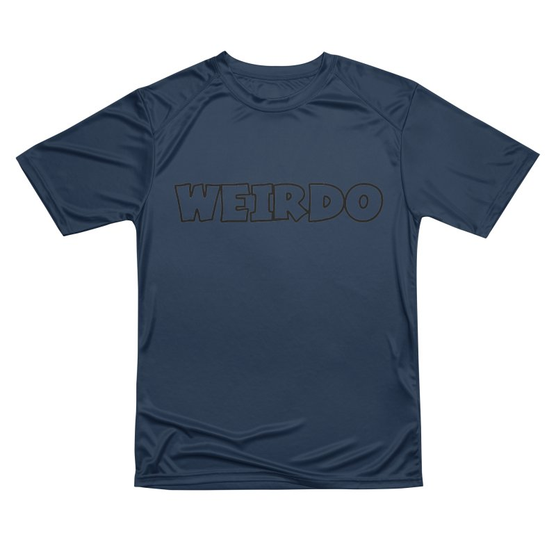 WEIRDO! Women's Performance Unisex T-Shirt by TerrificPain's Artist Shop by SaulTP