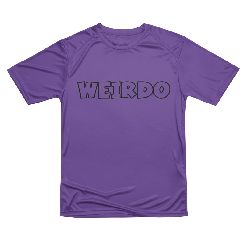 WEIRDO! Men's Performance T-Shirt by TerrificPain's Artist Shop by SaulTP
