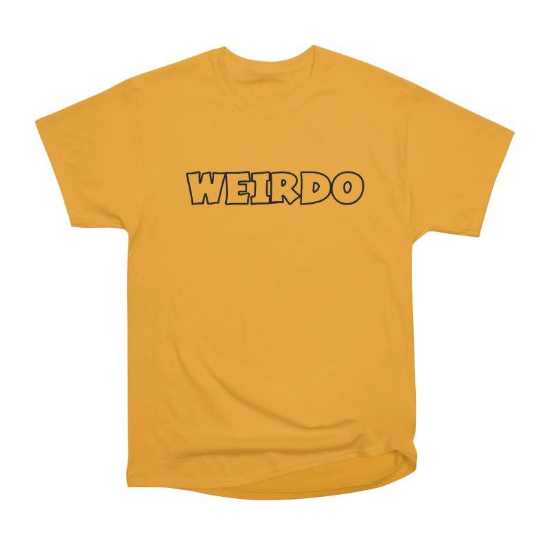 WEIRDO! Women's Heavyweight Unisex T-Shirt by TerrificPain's Artist Shop by SaulTP