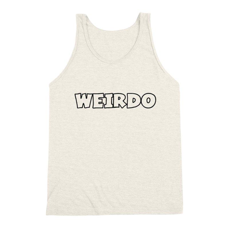 WEIRDO! Men's Triblend Tank by TerrificPain's Artist Shop by SaulTP