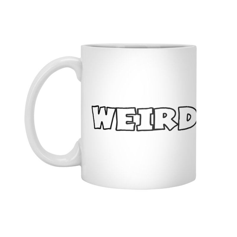 WEIRDO! Accessories Mug by TerrificPain's Artist Shop by SaulTP