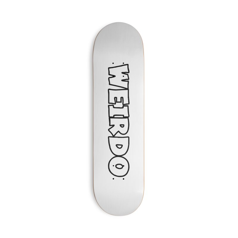 WEIRDO! Accessories Deck Only Skateboard by TerrificPain's Artist Shop by SaulTP