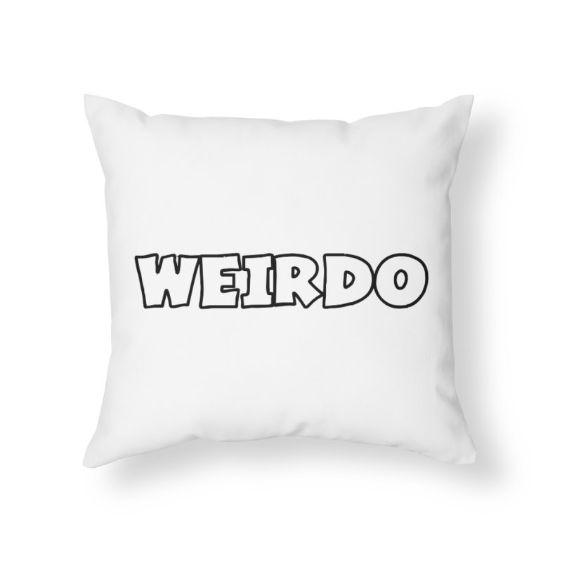 WEIRDO! Home Throw Pillow by TerrificPain's Artist Shop by SaulTP