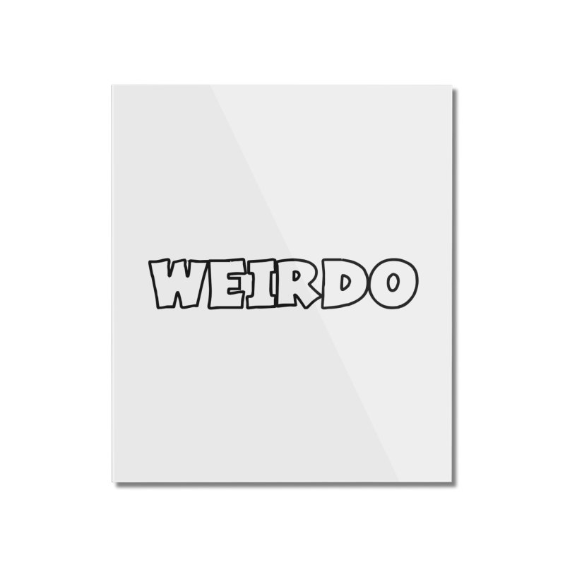 WEIRDO! Home Mounted Acrylic Print by TerrificPain's Artist Shop by SaulTP