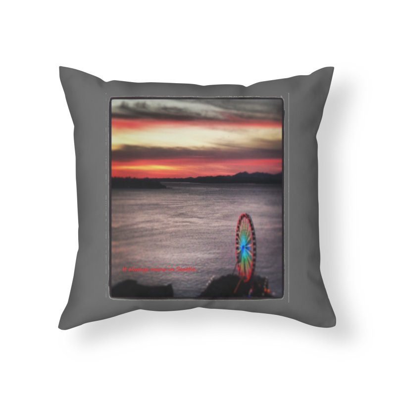 It never rains in Seattle! Home Throw Pillow by terryann's Artist Shop