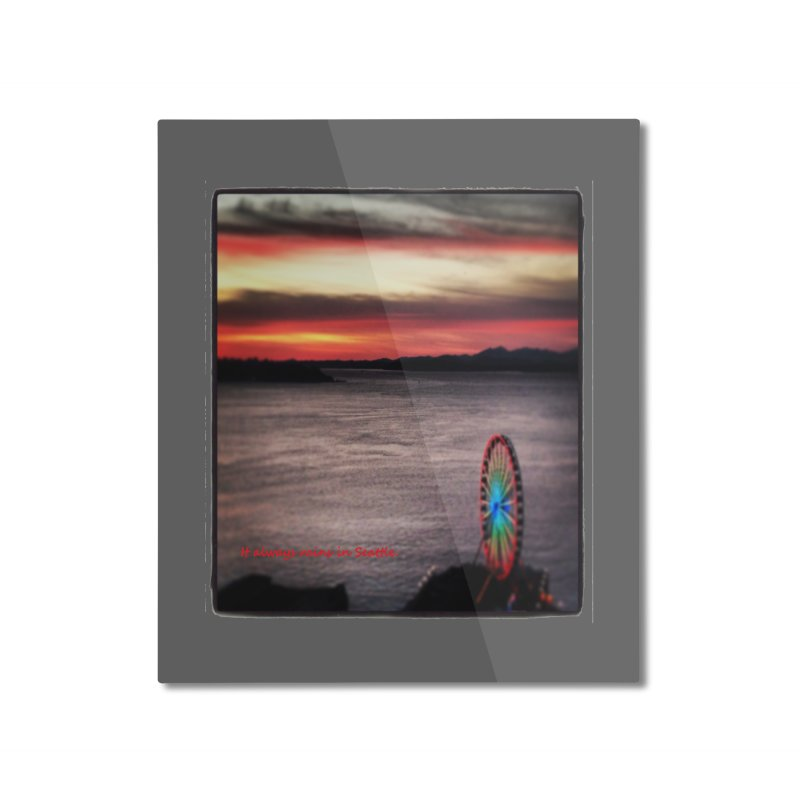It never rains in Seattle! Home Mounted Aluminum Print by terryann's Artist Shop