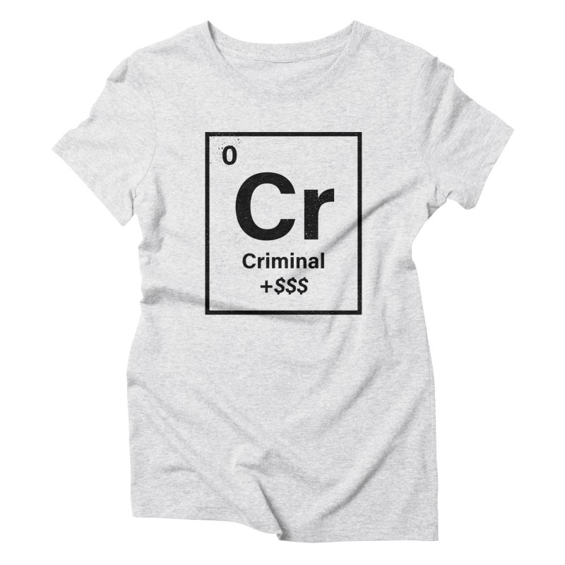 The Criminal Element Women's T-Shirt by Shop TerryMakesStuff