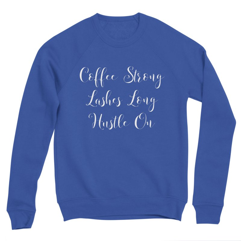 Coffee Strong Lashes Long Hustle On - Black Lettering Women's Sweatshirt by thatishlife's Artist Shop