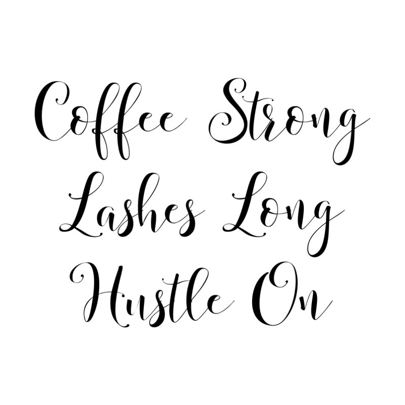 Coffee Strong Lashes Long Hustle On Women's T-Shirt by thatishlife's Artist Shop