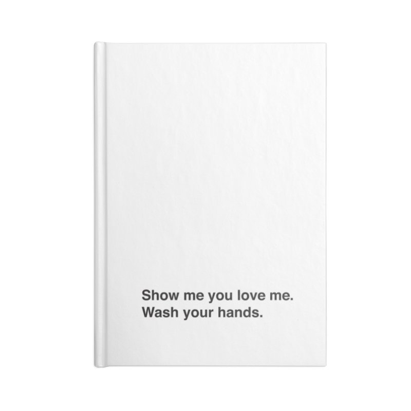 Show Me You Love Me - Wash Your Hands Accessories Notebook by thatssotampa's Artist Shop