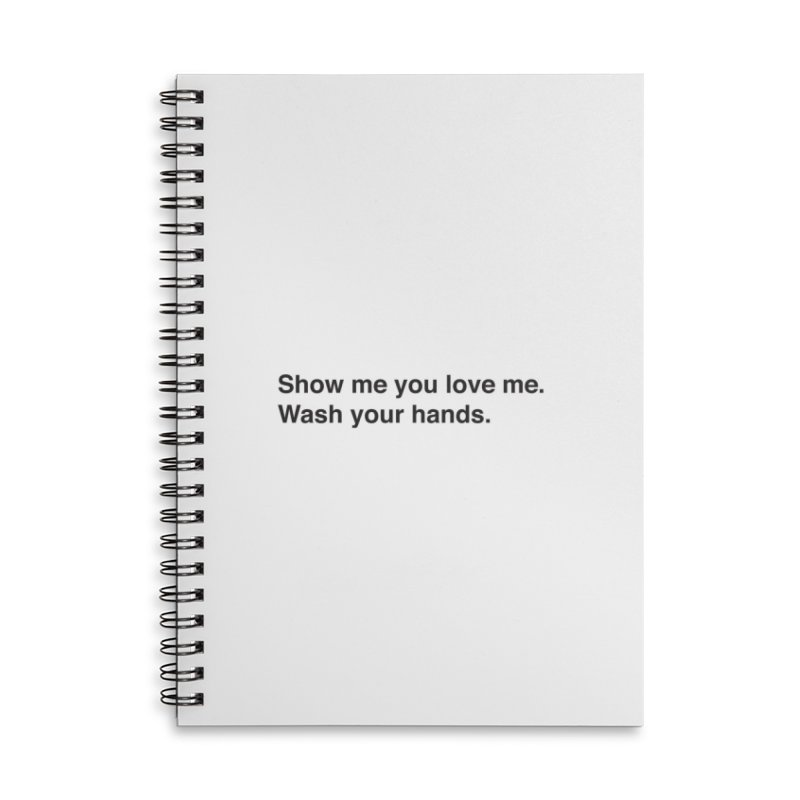 Show Me You Love Me - Wash Your Hands Accessories Lined Spiral Notebook by thatssotampa's Artist Shop