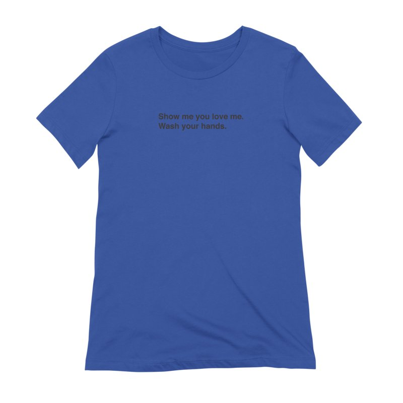 Show Me You Love Me - Wash Your Hands Women's Extra Soft T-Shirt by thatssotampa's Artist Shop