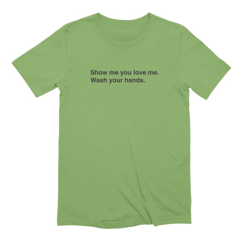 Show Me You Love Me - Wash Your Hands Men's Extra Soft T-Shirt by thatssotampa's Artist Shop