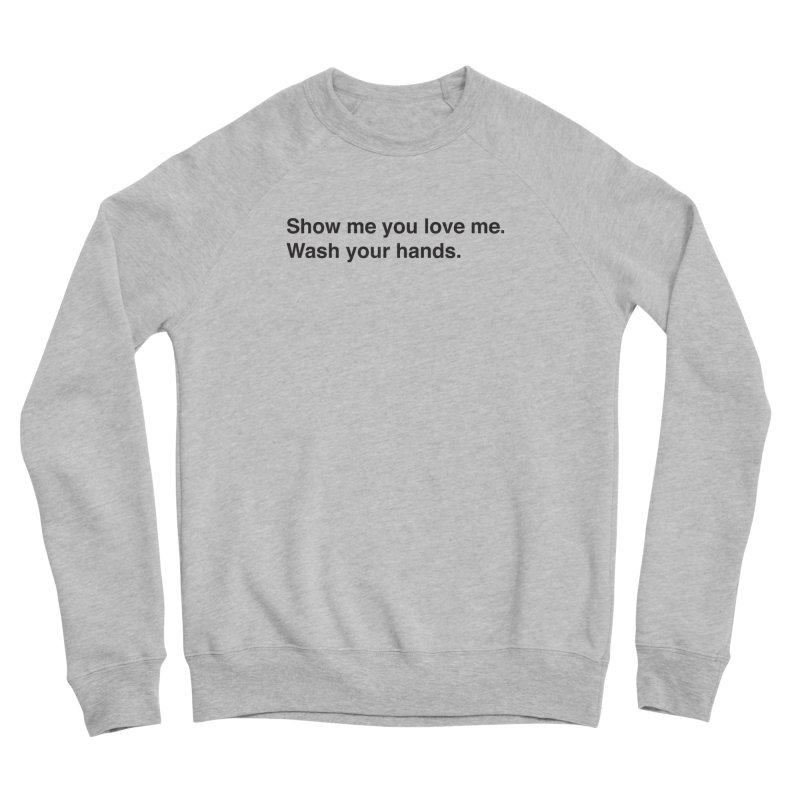 Show Me You Love Me - Wash Your Hands Men's Sponge Fleece Sweatshirt by thatssotampa's Artist Shop