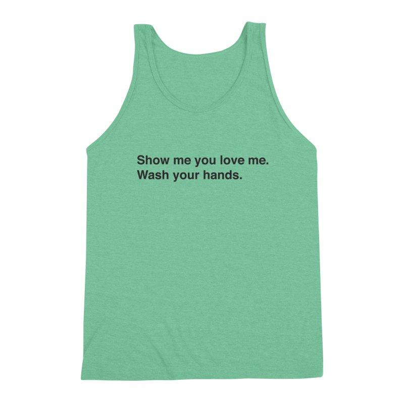 Show Me You Love Me - Wash Your Hands Men's Tank by thatssotampa's Artist Shop