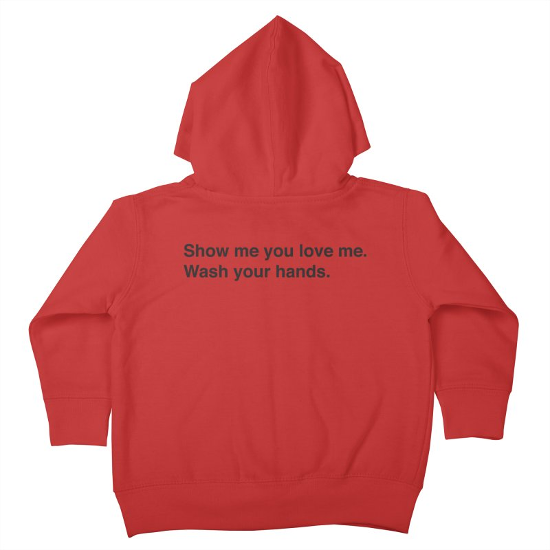 Show Me You Love Me - Wash Your Hands Kids Toddler Zip-Up Hoody by thatssotampa's Artist Shop