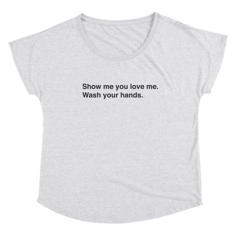 Show Me You Love Me - Wash Your Hands Women's Dolman Scoop Neck by thatssotampa's Artist Shop