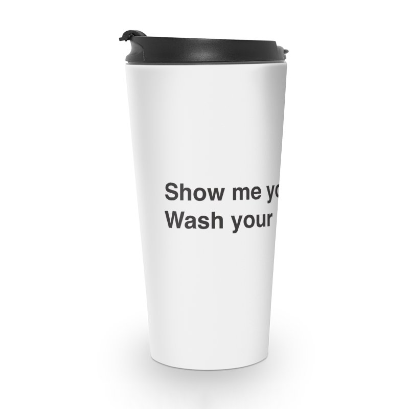 Show Me You Love Me - Wash Your Hands Accessories Mug by thatssotampa's Artist Shop