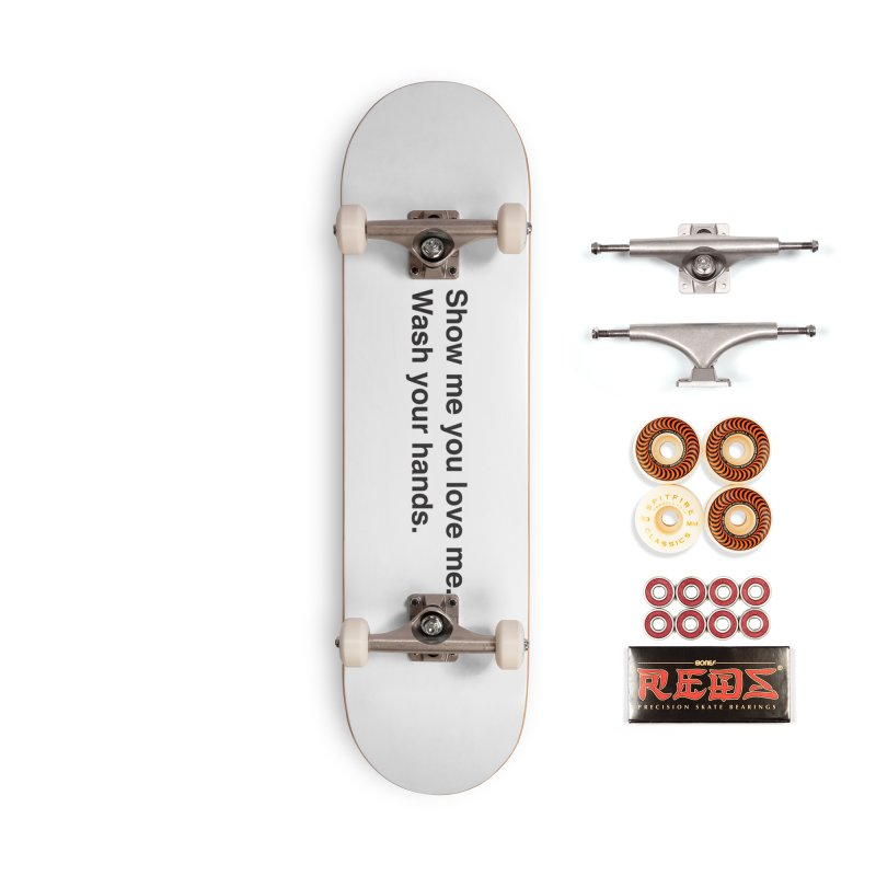 Show Me You Love Me - Wash Your Hands Accessories Skateboard by thatssotampa's Artist Shop