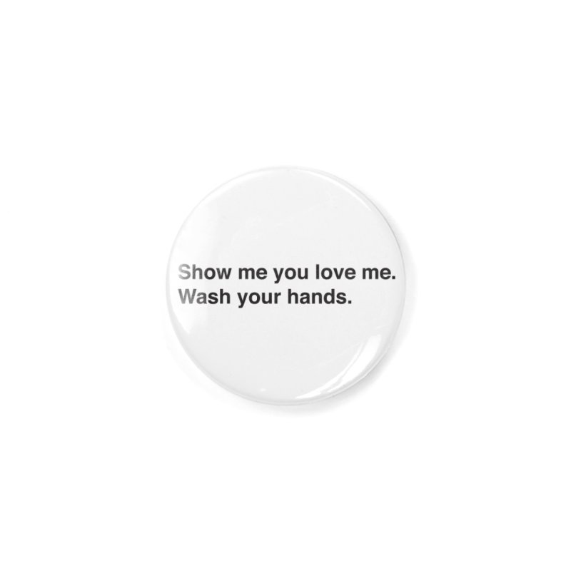 Show Me You Love Me - Wash Your Hands Accessories Button by thatssotampa's Artist Shop