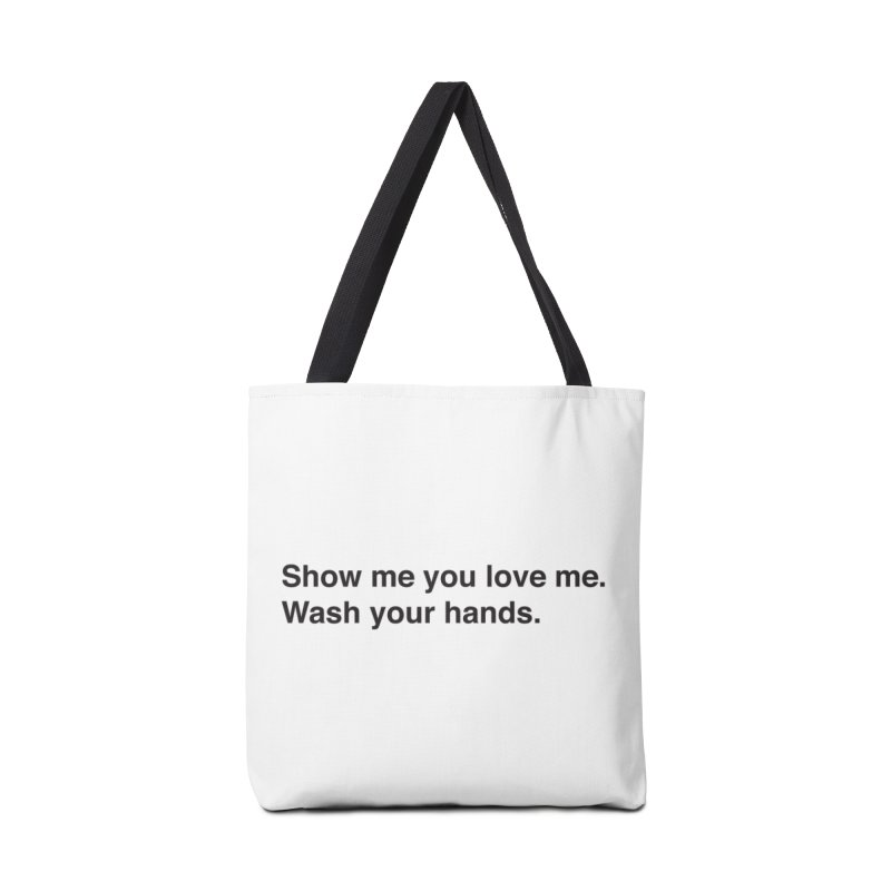 Show Me You Love Me - Wash Your Hands Accessories Tote Bag Bag by thatssotampa's Artist Shop