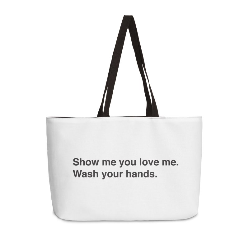 Show Me You Love Me - Wash Your Hands Accessories Weekender Bag Bag by thatssotampa's Artist Shop