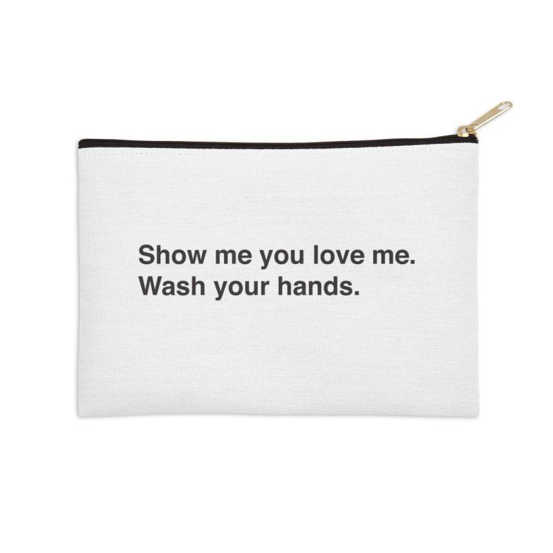 Show Me You Love Me - Wash Your Hands Accessories Zip Pouch by thatssotampa's Artist Shop