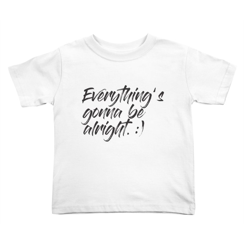 Everything's gonna be alright Kids Toddler T-Shirt by thatssotampa's Artist Shop