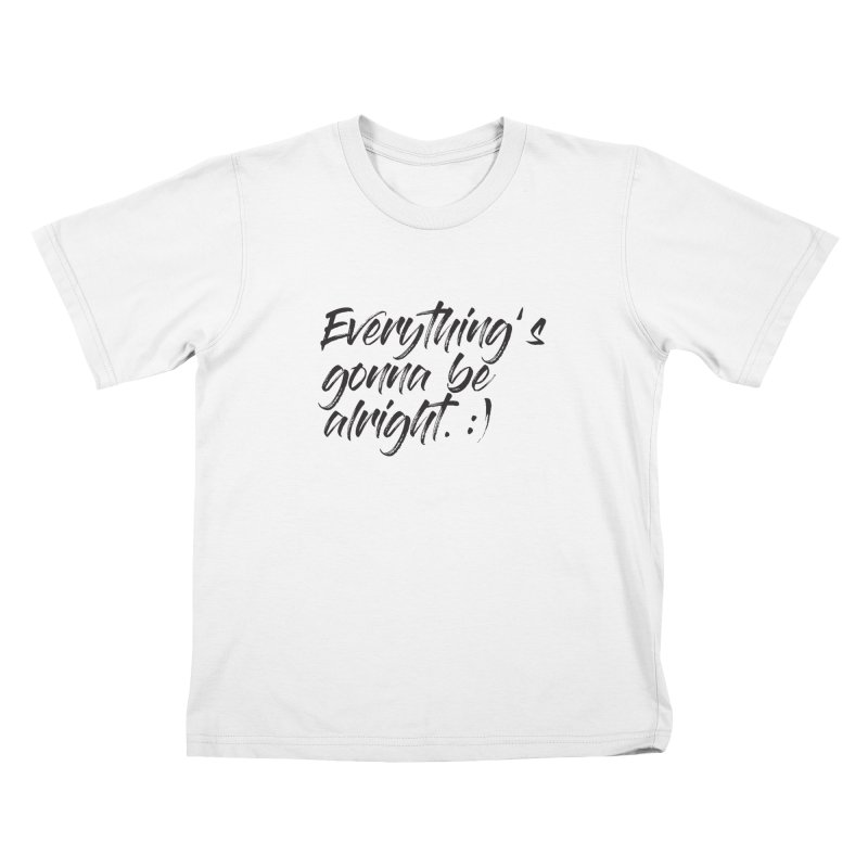 Everything's gonna be alright Kids T-Shirt by thatssotampa's Artist Shop