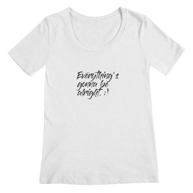 Everything's gonna be alright Women's Regular Scoop Neck by thatssotampa's Artist Shop